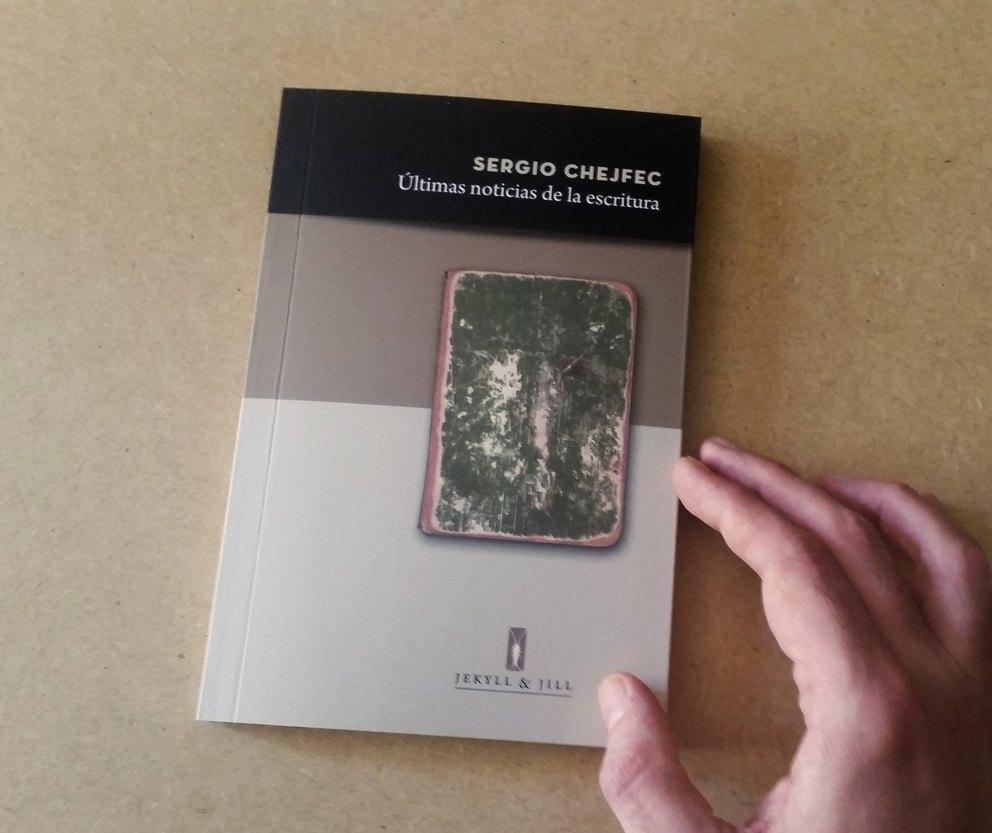 Últimas noticias de la escritura - Sergio Chejfec
